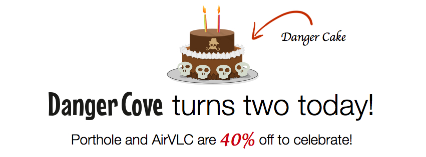 Danger Cove turns two today! Porthole and AirVLC are 40% off to celebrate!